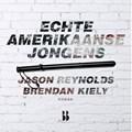 Echte Amerikaanse jongens   Jason Reynolds ; Brendan Kiely  