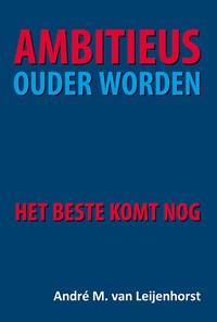 Ambitieus ouder worden | André van Leijenhorst |