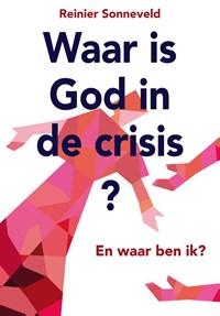 Waar is God in de crisis | Reinier Sonneveld |