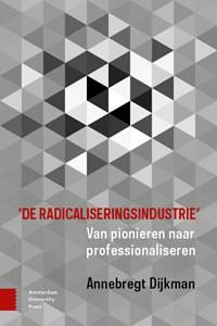 'De radicaliseringsindustrie'   A. Dijkman  