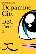 Ondertussen in Dopamine City | Dbc Pierre |