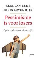 Pessimisme is voor losers | Kees van Lede ; Joris Luyendijk |