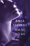 Wat hij mij zei (e-book) | Anja Feliers |