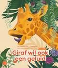 Giraf wil ook een geluid | Lynn Pinsart |