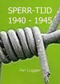 SPERR-TIJD 1940 - 1945 | Fer Lugger |
