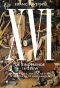 XVI. De zinderende 16e eeuw | Francis Weyns |