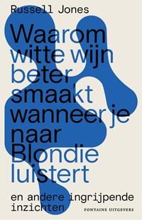 Waarom witte wijn beter smaakt wanneer je naar Blondie luistert | Russell Jones |