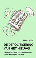 De depolitisering van het nieuws | Ferdy Boon |