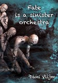 Fate is a sinister orchestra | Dani Vlijm |