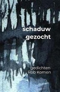 schaduw gezocht | Rob Komen |