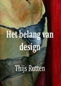 Het belang van design | Thijs Rutten |
