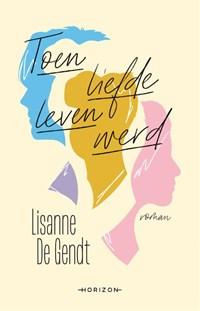 Toen liefde leven werd | Lisanne De Gendt |