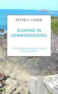 KIJKEND IN VERWONDERING | Peter S. Visser |