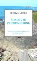 KIJKEND IN VERWONDERING   Peter S. Visser  