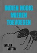 Indien nodig mieren toevoegen   Evelien Victor  