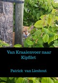Van Kraaienvoer naar Kipfilet | Patrick Van Lieshout |