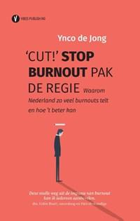 'Cut!' Stop burnout, pak de regie | Ynco de Jong |