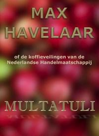 Max Havelaar of de koffieveilingen van de Nederlandse Handelmaatschappij | Multatuli |