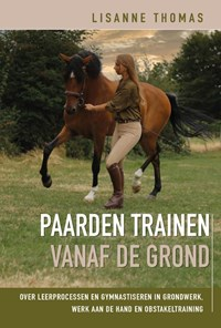 Paarden trainen vanaf de grond   Lisanne Thomas  