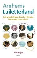 Arnhems Luiletterland   Wim Huijser  