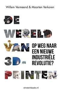 De Wereld van 3D-printen   Willem Vermeend ; Maarten Verkoren  