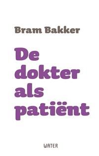 De dokter als patiënt   Bram Bakker  