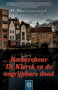 Rechercheur De Klerck en de ongrijpbare dood | P. Dieudonné |