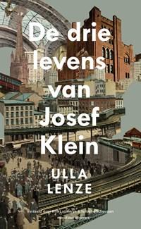 De drie levens van Josef Klein   Ulla Lenze ; Isabelle Schoepen  