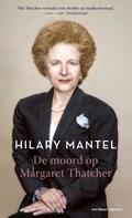 De moord op Margaret Thatcher | Hilary Mantel |