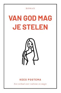 Van God mag je stelen | Kees Postema |