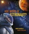 Hoe word ik astronaut? | André Kuipers ; Govert Schilling |
