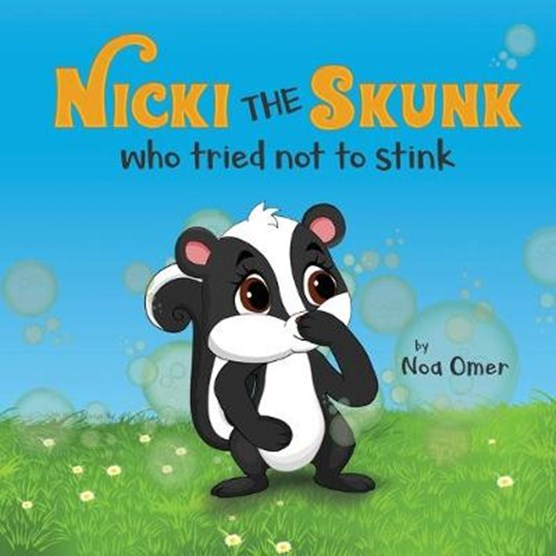 Nicki The Skunk Who Tried Not to Stink: A perfect story to teach both young and adults to love and accept them self exactly as they are.