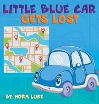 Little Blue Car Gets Lost   Nora Luke  