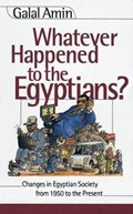Whatever Happened to the Egyptians? | Galal A. Amin |