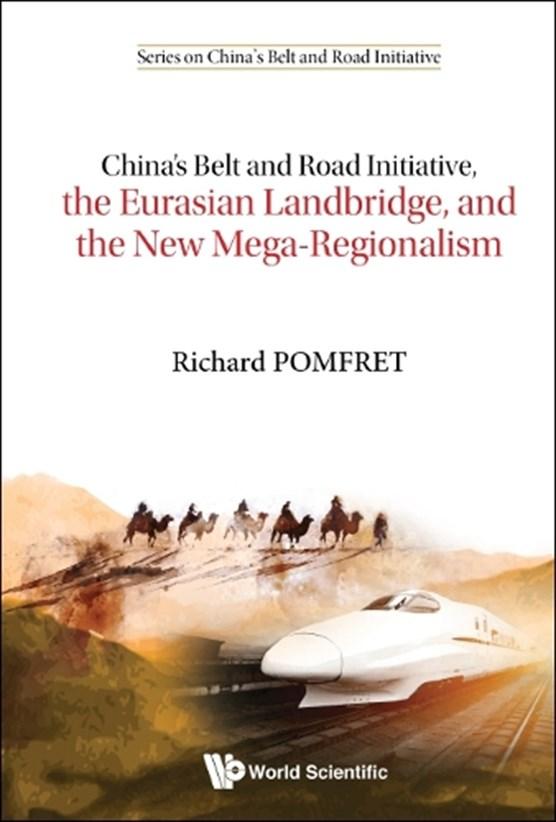 China's Belt And Road Initiative, The Eurasian Landbridge, And The New Mega-regionalism
