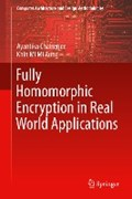 Fully Homomorphic Encryption in Real World Applications | Chatterjee, Ayantika ; Aung, Khin Mi Mi |
