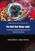 Bell That Rings Light, The: A Primer In Quantum Mechanics And Chemical Bonding   Wallace, Dorothy I (dartmouth College, Usa) ; Belbruno, Joseph (dartmouth College, Usa)  