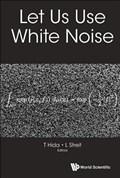 Let Us Use White Noise | Takeyuki (nagoya Univ Hida & Meijo Univ, Japan) ; Streit, Ludwig (univ Of Bielefeld, Germany & Portugal) Univ Of Madeira |