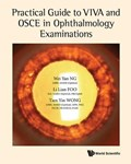 Practical Guide To Viva And Osce In Ophthalmology Examinations   S'pore Tien Yin (s'pore National Eye Centre & Nus, S'pore) Wong ; Wei Yan (s'pore National Eye Centre, S'pore) Ng ; Li Lian (s'pore National Eye Centre, S'pore) Foo  