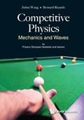 Competitive Physics: Mechanics And Waves   Wang, Jinhui (stanford Univ, Usa) ; Widjaja, Bernard Ricardo (nus High Sch Of Math & S'pore) Science  