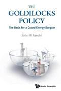 Goldilocks Policy, The: The Basis For A Grand Energy Bargain   Fanchi, John R (texas Christian Univ, Usa)  