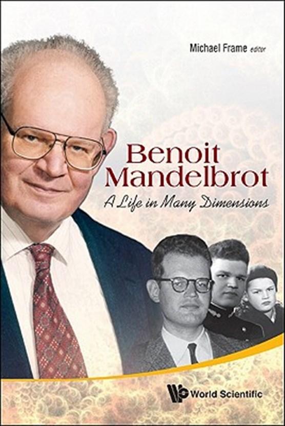 Benoit Mandelbrot: A Life In Many Dimensions