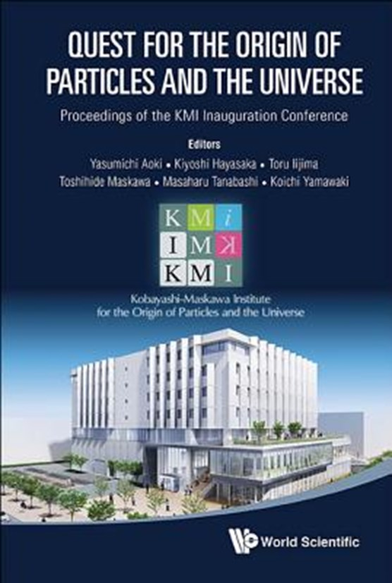 Quest For The Origin Of Particles And The Universe - Proceedings Of The Kmi Inauguration Conference