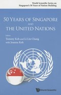 50 Years Of Singapore And The United Nations   Koh, Tommy (ministry Of Foreign Affairs, S'pore) ; Chang, Li Lin (prime Minister's Office, S'pore) ; Koh, Joanna Tze Yan (-)  