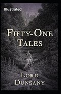 Fifty-One Tales Illustrated   Lord Dunsany  