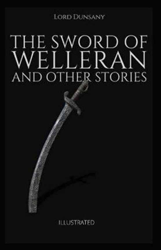 The Sword of Welleran and Other Stories Illustrated
