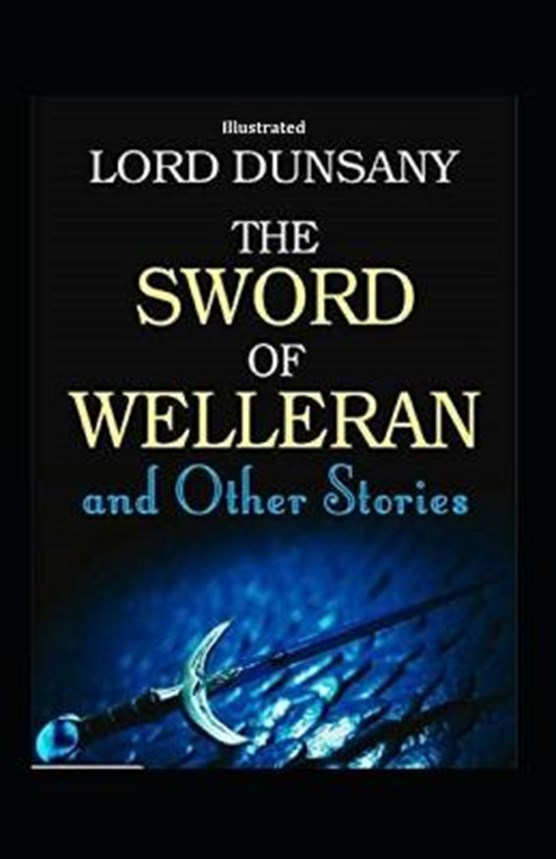 The Sword of Welleran and Other Stories (Illustrated)