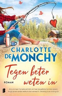 Tegen beter weten in   Charlotte de Monchy  