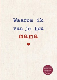 Waarom ik van je hou mama   Alexandra Reinwarth  