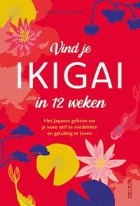 Vind je ikigai in 12 weken   Caroline De Surany  